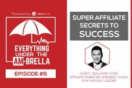 Wewe Media - Podcast - EPISODE #6: Super Affiliate Secrets to Success with Benjamin Yong