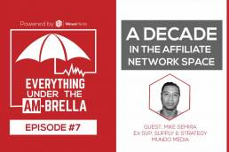 Wewe Media - Podcast - EPISODE #7: A Decade in the Affiliate Network Space with Mike Semira